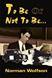 To Be Or Not To Be... by Norman Wolfson (2000-04-19)