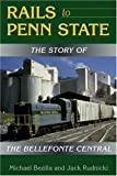 Rails to Penn State: The Story of the Bellefonte Central