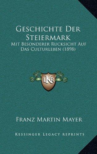 Download Geschichte Der Steiermark: Mit Besonderer Rucksicht Auf Das Culturleben (1898) (German Edition) PDF