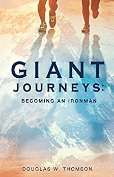 Giant Journeys: Becoming an Ironman by [Thomson, Douglas W.]