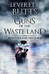 Guns of the Waste Land: Departure: Volumes 1-2