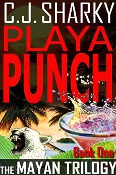 PLAYA PUNCH (The Mayan Trilogy) by [Sharky, C. J.]