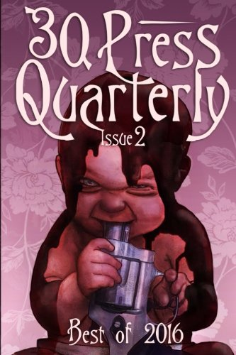 Books : The -30- Press Quarterly: Issue Two: 2016 Annual Edition
