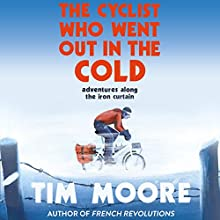 The Cyclist Who Went Out in the Cold: Adventures Along the Iron Curtain Trail Audiobook by Tim Moore Narrated by Tim Moore
