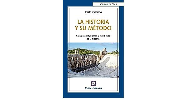 Amazon.com: La Historia y su Método: Guía para estudiantes y estudiosos de la historia (Monografías) (Spanish Edition) eBook: Carlos Sabino: Kindle Store