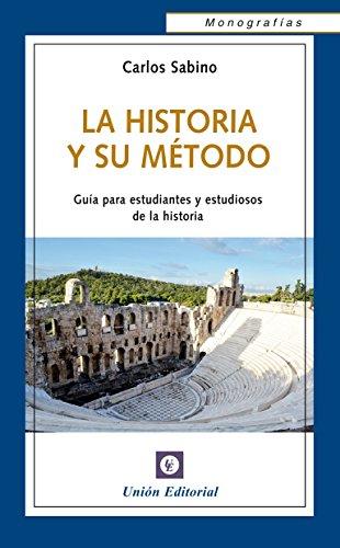 La Historia y su Método: Guía para estudiantes y estudiosos de la historia (Monografías