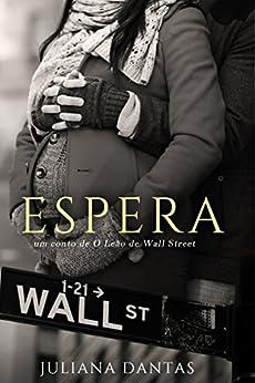 Espera: Um conto de O Leão de Wall Street por [Dantas, Juliana]