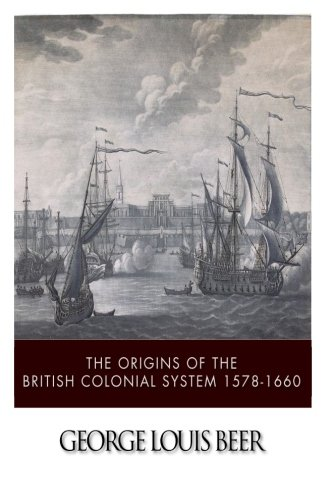 The Origins of the British Colonial System 1578-1660