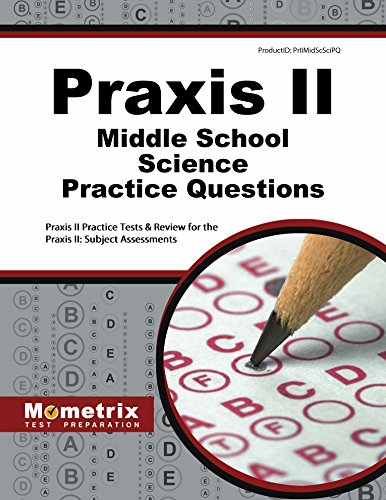 Praxis II Middle School: Science Practice Questions: Praxis II Practice Tests & Exam Review for the Praxis II: Subject Assessments
