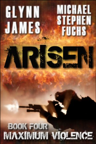 ARISEN, Book Four - Maximum Violence by [James, Glynn, Fuchs, Michael Stephen]