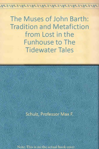 The Muses of John Barth: Tradition and Metafiction from Lost in the Funhouse to the Tidewater Tales