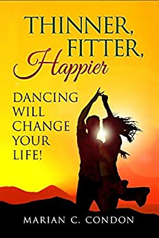 Thinner, Fitter, Happier: Dancing Will Change Your Life! by [Condon, Marian]