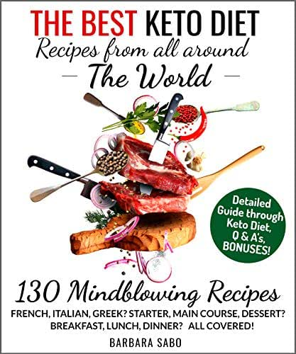 The Best Keto Diet Recipes from all around the World: Your Complete Guide for High Fat Diet  - More than 130 recipes, 21 days of Keto Specific Goals + BONUS Aldi & Walmart Shopping List
