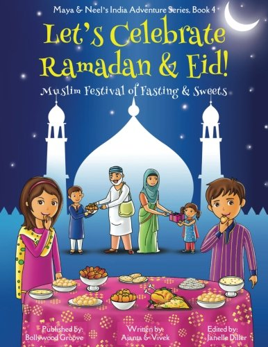 Let's Celebrate Ramadan & Eid! (Muslim Festival of Fasting & Sweets) (Maya & Neel's India Adventure Series, Book 4) (Volume 4)