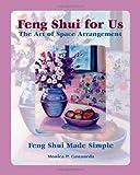 Feng Shui for Us: the Art of Space Arrangement, Monica P. Castaneda, 1448687209