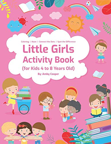 (Little Girls Activity Book (For Kids 4 to 8 Years Old): Fun and Learning Activities for Preschool and School Age Children, Coloring, Maze Puzzles, Connect the Dots, Spot the)