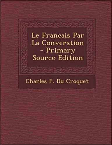 Le Francais Par La Converstion - Primary Source Edition
