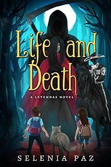Life and Death (Leyendas Book 1) by [Paz, Selenia]