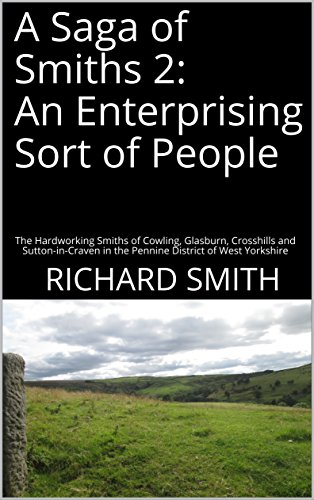 A Saga of Smiths 2: An Enterprising Sort of People: The Hardworking Smiths of Cowling, Glasburn, Crosshills and Sutton-in-Craven in the Pennine District of West Yorkshire por Richard Smith