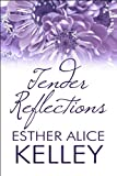 Tender Reflections, Esther Alice Kelley, 1604414103