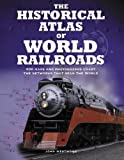 The Historical Atlas of World Railroads, John Westwood, 1554075238