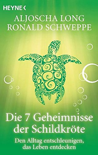 Die 7 Geheimnisse der Schildkröte. Den Alltag entschleunigen, das Leben entdecken
