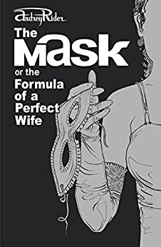 The MASK or the Formula of a Perfect Wife: The most provocative novel on how to rekindle the fire in marriage by [Rider, Andrey]
