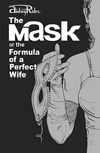 The MASK or the Formula of a Perfect Wife: The most provocative novel on how to rekindle the fire in ()