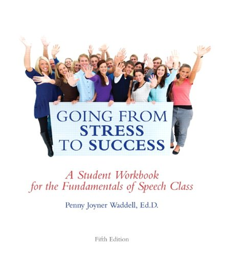 Going from Stress to Success: A Student Workbook for the Fundamentals of Speech Class (5th Edition)