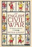 The English Civil War: A Military History