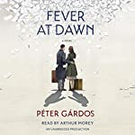Fever at Dawn | Péter Gárdos,Liz Szasz - translator
