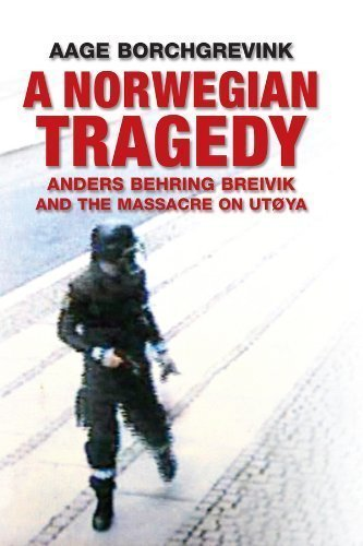 A Norwegian Tragedy: Anders Behring Breivik and the Massacre on Ut??ya by Aage Borchgrevink Published by Polity 1st (first) edition (2013) Hardcover pdf epub