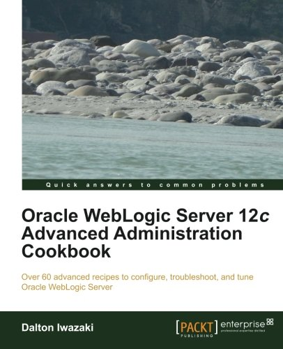 Oracle WebLogic Server 12c Advanced Administration Cookbook by Packt Publishing
