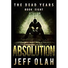 The Dead Years - ABSOLUTION - Book 8 (A Post-Apocalyptic Thriller)