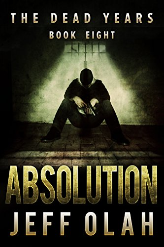 The Dead Years - ABSOLUTION - Book 8 (A Post-Apocalyptic Thriller) by [Olah, Jeff]