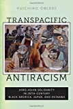 Transpacific Antiracism: Afro-Asian Solidarity in 20th-Century Black America, Japan, and Okinawa, Yuichiro Onishi, 0814762646