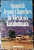 img - for Spanish Jesuit Churches in Mexico's Tarahumara book / textbook / text book