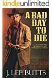 """A Bad Day to Die: The Adventures of Lucius """"By God"""" Dodge, Texas Ranger (Lucius Dodge Westerns Book 1)"""
