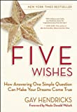 Five Wishes: How Answering One Simple Question Can Make Your Dreams Come True