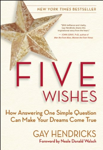 Five Wishes: How Answering One Simple Question Can Make Your Dreams Come True ebook