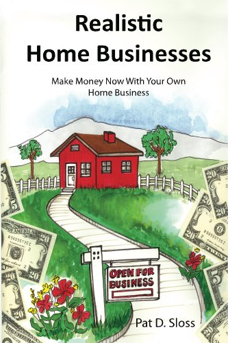 Book: Realistic Home Businesses - Make Money Now With Your Own Home Business by Pat D. Sloss