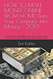 HOW TO MAKE MONEY ONLINE FROM HOME (Turn Your Computer into Money - 2017): Online Income Ideas (400+): Learn how to make money from home to build a ,000 per month passive income