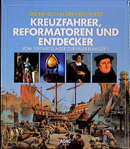 Mensch in der Geschichte: Kreuzfahrer, Reformatoren und Entdecker
