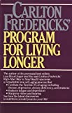 Carlton Fredericks' Program for Living Longer, Fredericks, Carlton, 0671472372