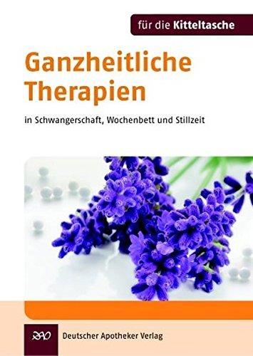 Ganzheitliche Therapien (Kitteltasche) in Schwangerschaft, Wochenbett und Stillzeit (Für die Kitteltasche)