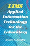 LIMS: Applied Information Technology for the Laboratory, Richard Mahaffey, 1468491075