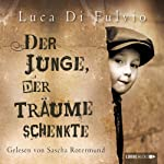 Der Junge, der Träume schenkte | Luca Di Fulvio