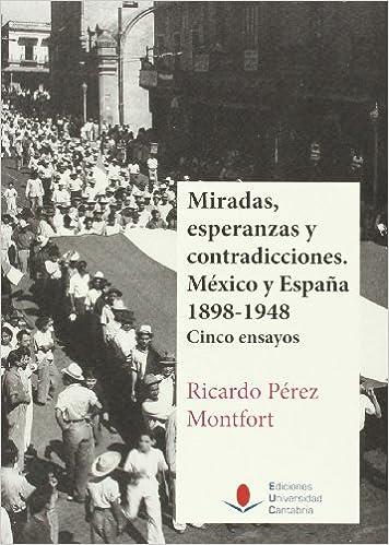 Descargar libros de google books pdf Míradas, esperanzas y contradicciones.México y España 1898-1948 Cinco ensayos (Historia) 848102676X in Spanish PDF DJVU