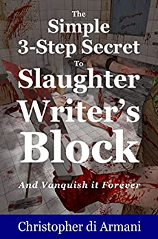 The Simple 3-Step Secret to Slaughter Writer's Block And Vanquish it Forever by [di Armani, Christopher]