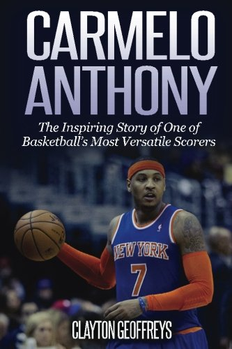 Carmelo Anthony  The Inspiring Story Of One Of Basketballs Most Versatile Scorers